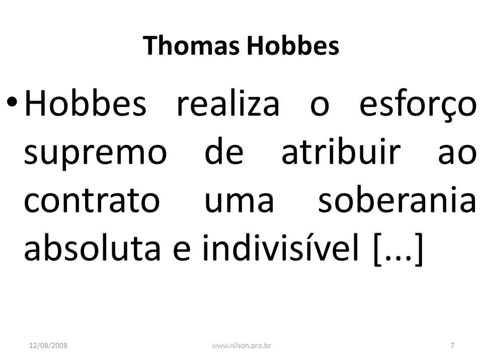 Thomas Hobbes Hobbes realiza o esforço supremo de atribuir ao contrato uma soberania absoluta e indivisível [...]